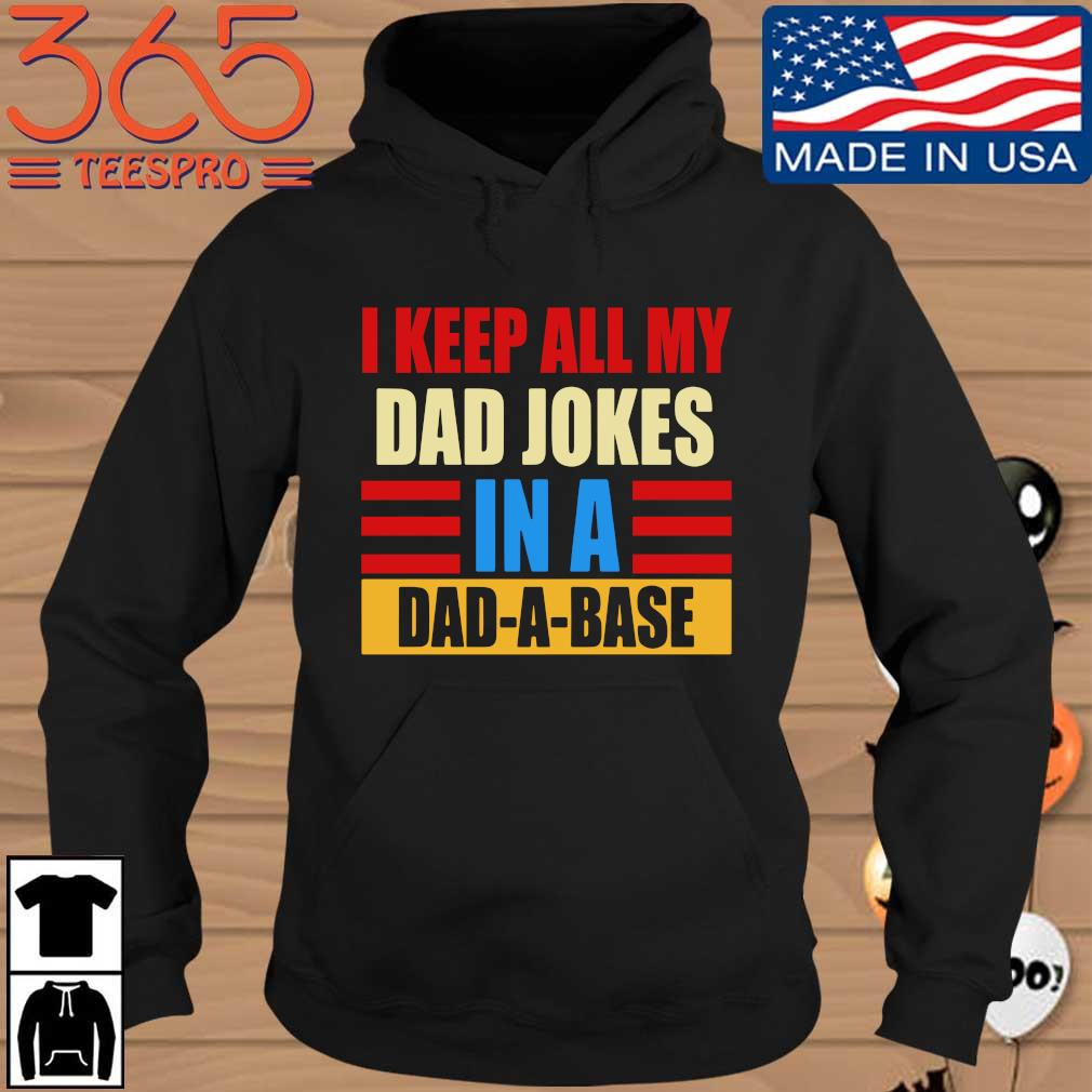 I keep all my dad jokes in a dad-a-base vintage Hoodie den
