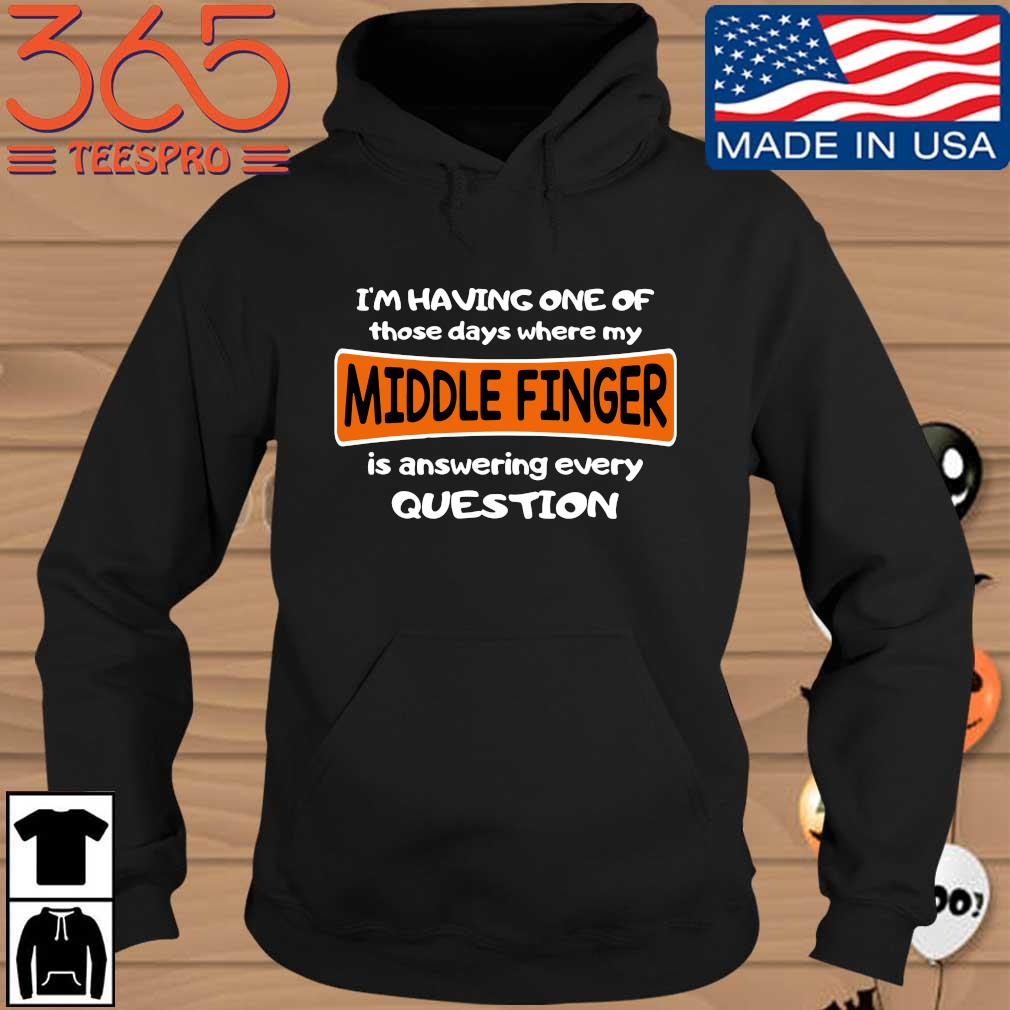I'm having one of those days where my middle finger is answering every question Hoodie den