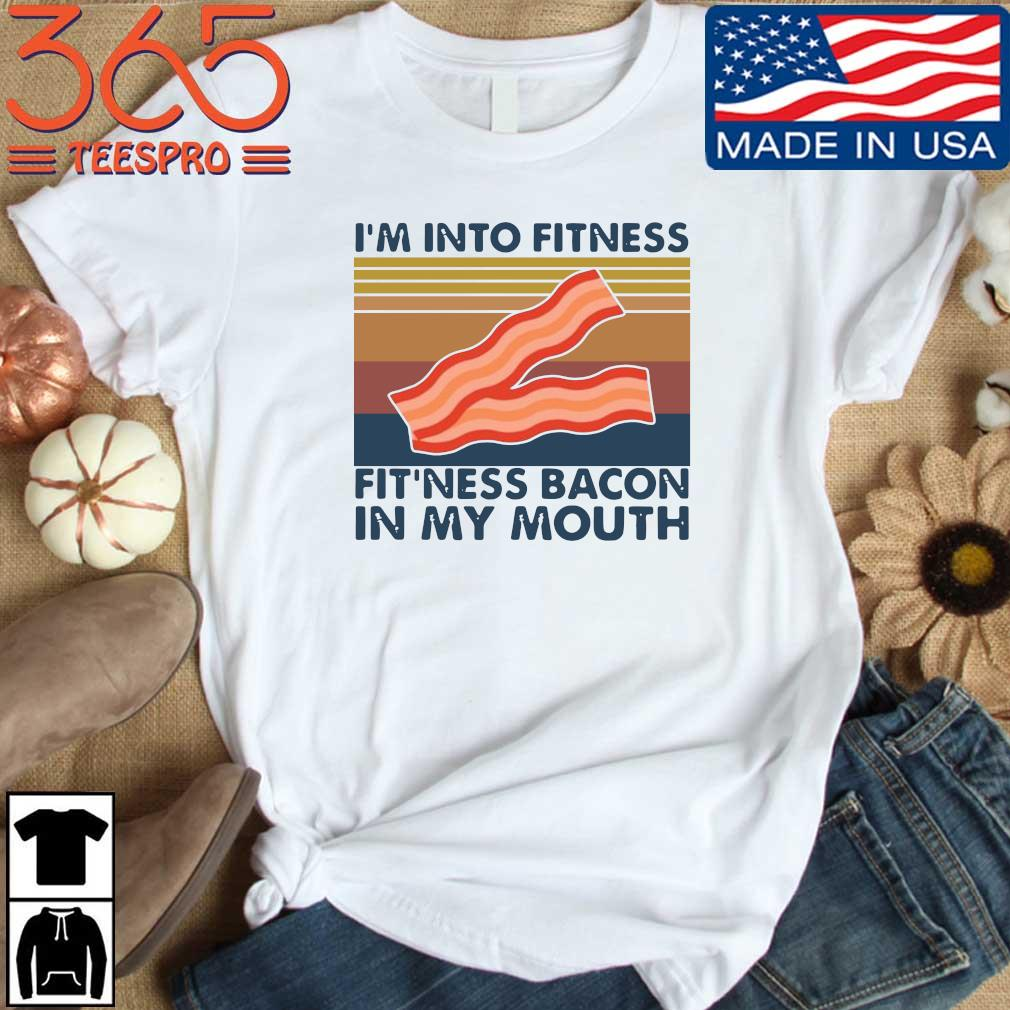 I'm into fitness fit'ness bacon in my mouth vintage shirt