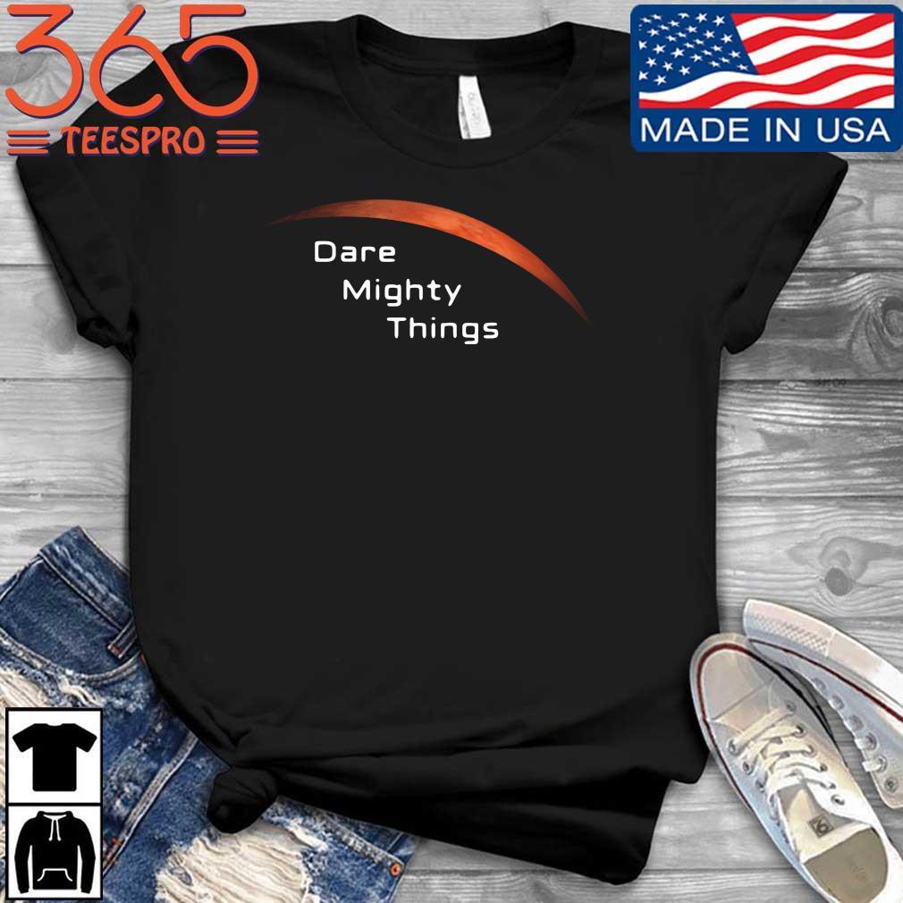 Mars dare mighty things shirt