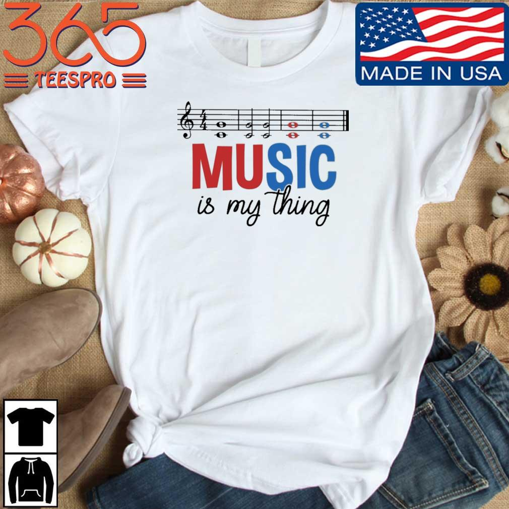 Music is my thing shirt
