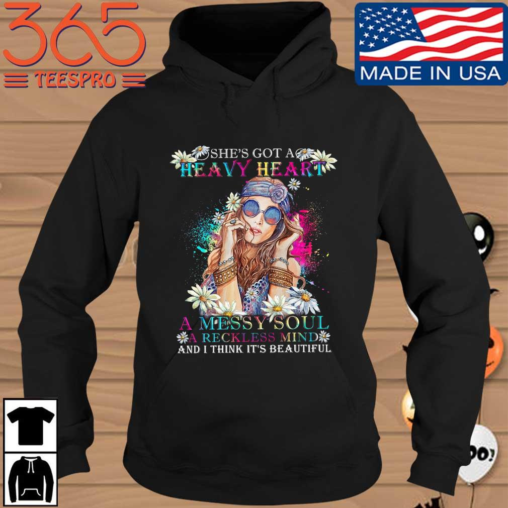 She's got a heavy heart a messy soul a reckless mind and I think it's beautiful Hoodie den
