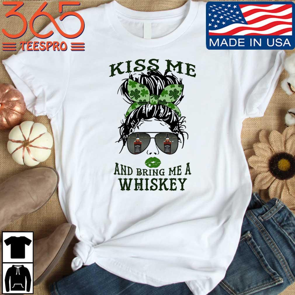 Woman kis Me and bring Me a whiskey St Patrick's Day shirt