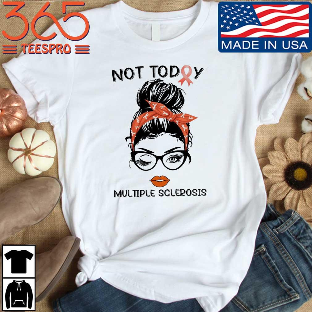 Woman not today multiple sclerosis shirt