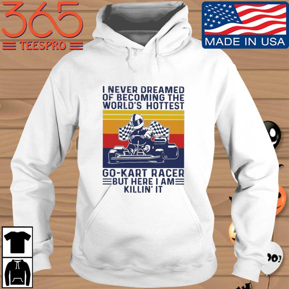 I never dreamed of becoming the world's hottest go-kart racer but here I am killin' it vintage Hoodie trang