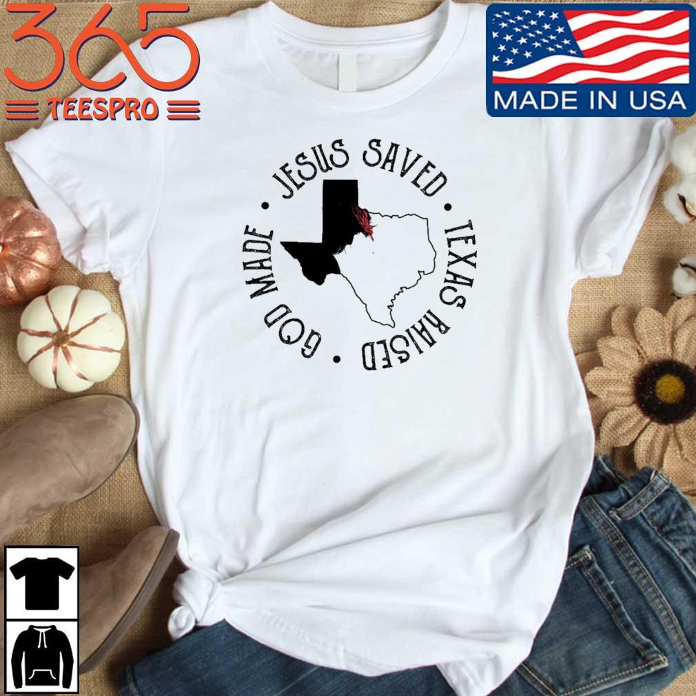 Jesus saved god made Texas raised shirt