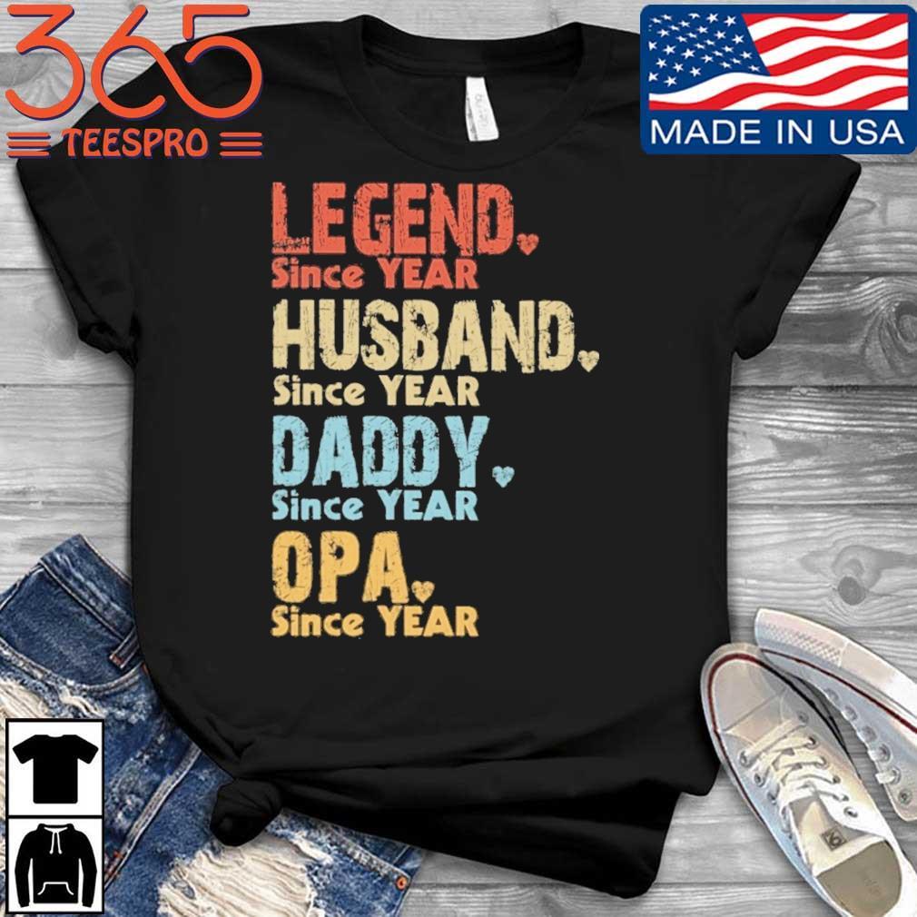 Legend since year husband since year daddy since year opa since year vintage shirt