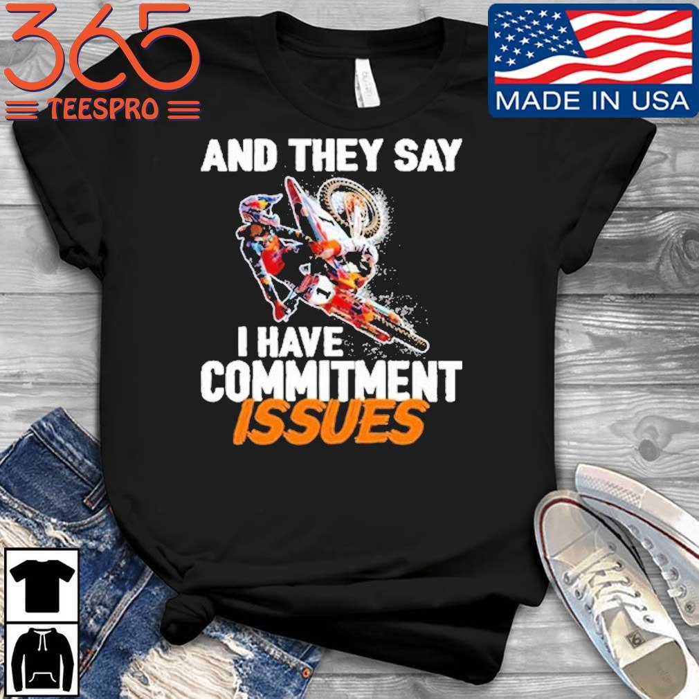 Motorcycles and they say I have commitment issues shirt