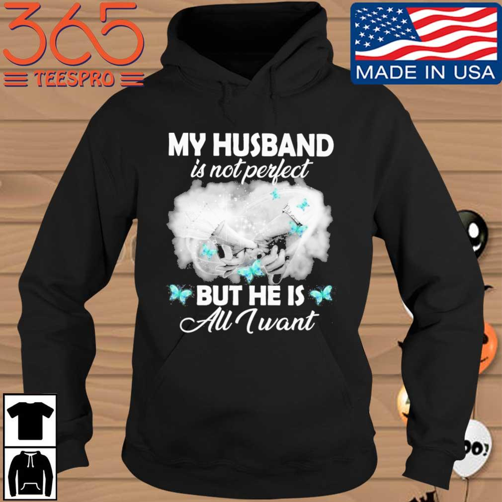 My husband is not perfect but he is all I want butterfly Hoodie den