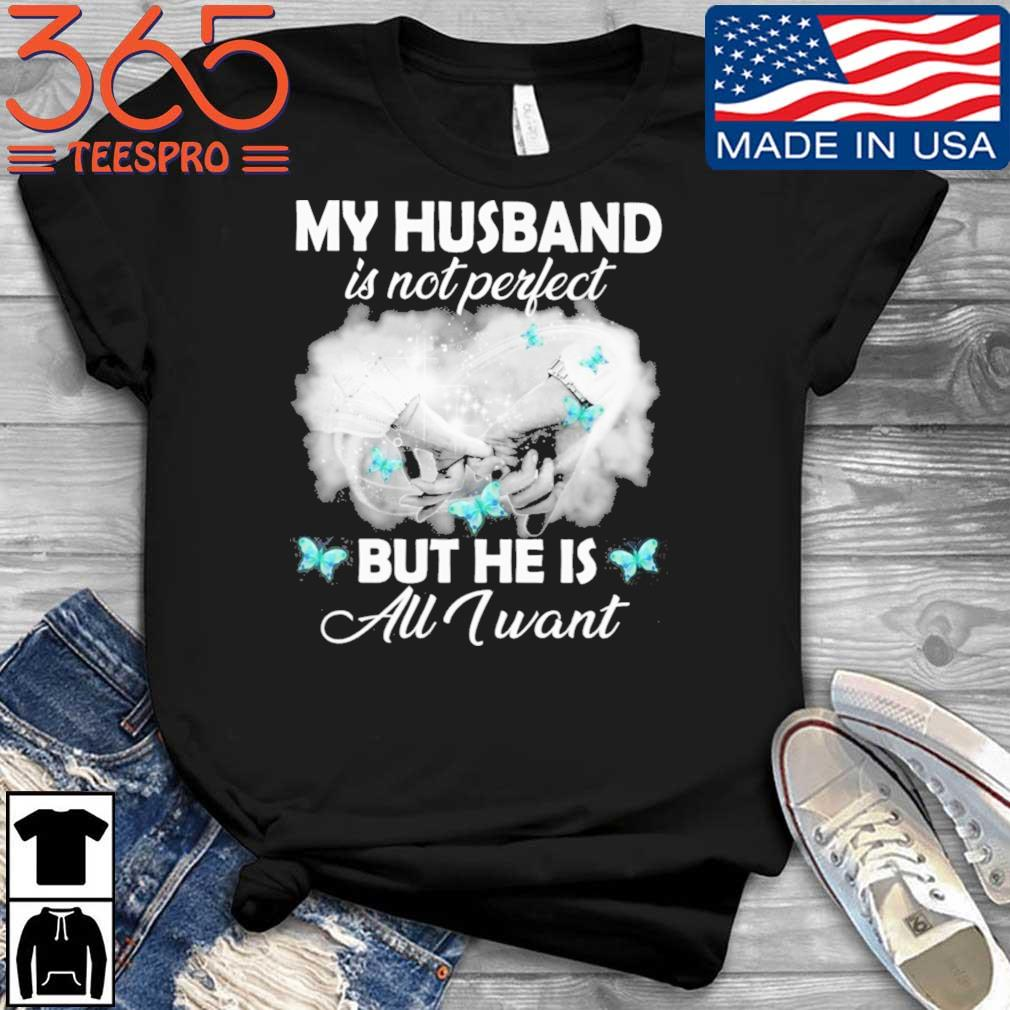 My husband is not perfect but he is all I want butterfly shirt