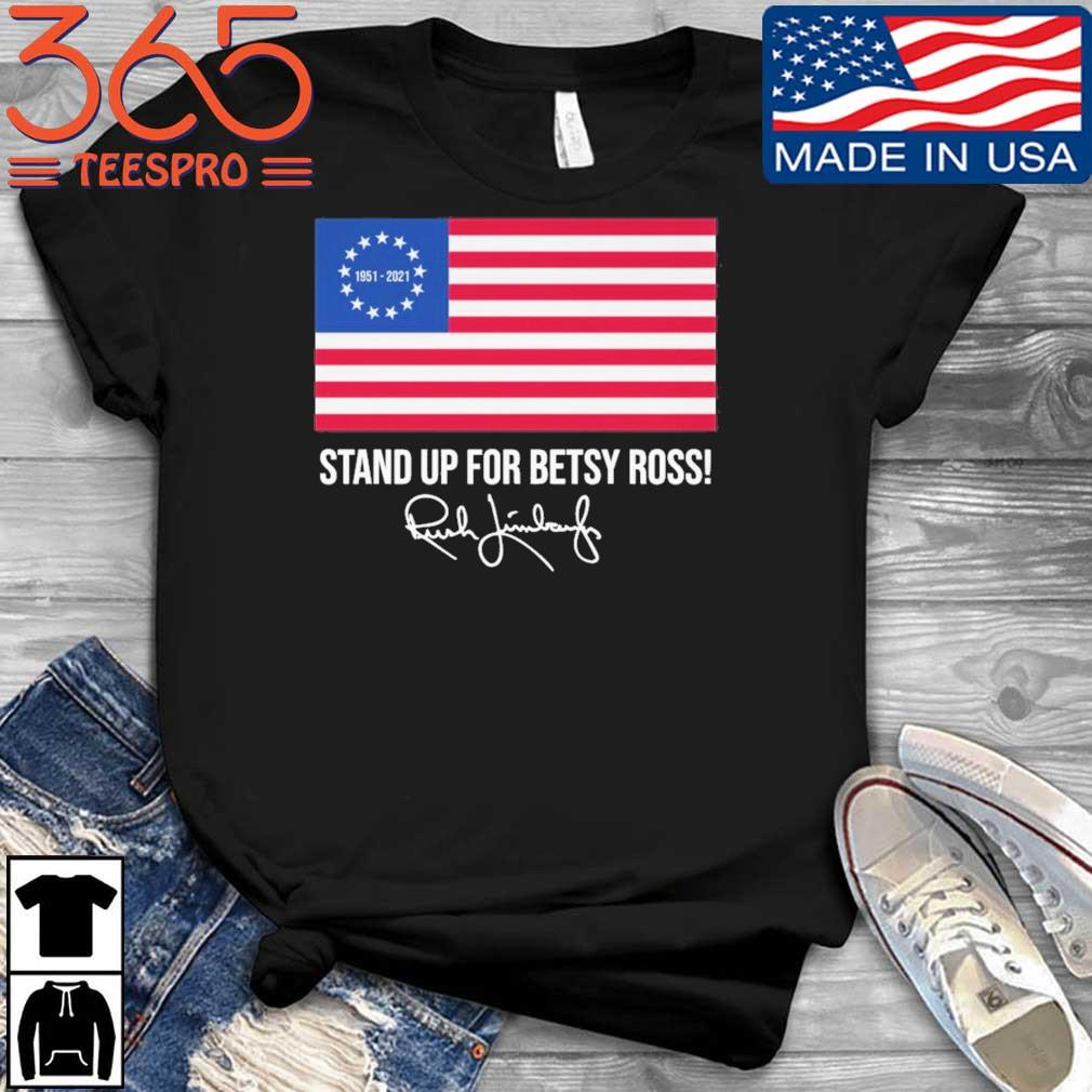 Rush Limbaugh 1951-2021 stand up for betsy ross American flag signature shirt