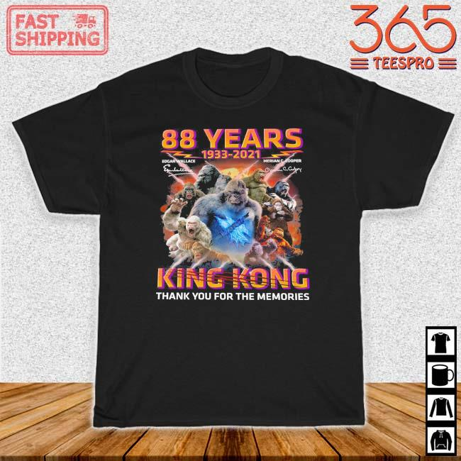 88 years 1933-2021 Edgar Wallace Merian C. Cooper King Kong thank you for the memories signatures shirt