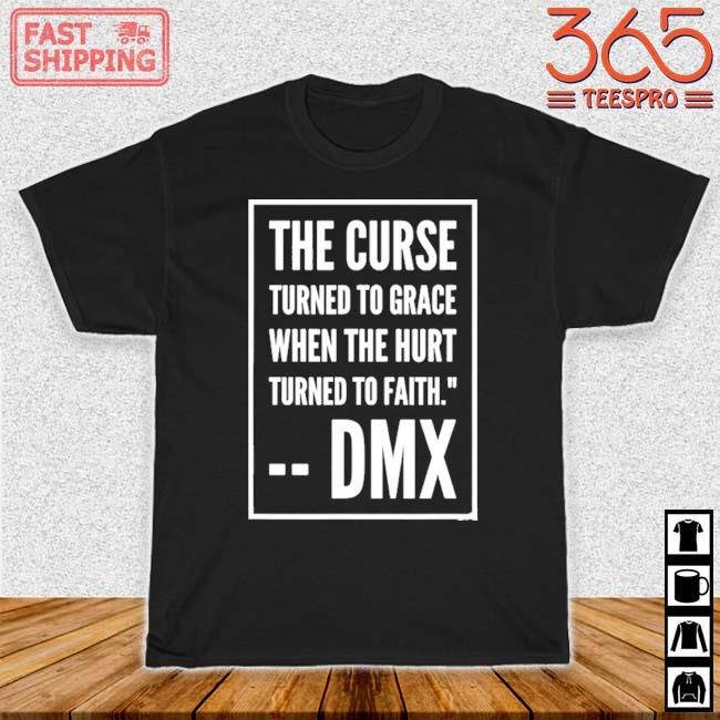DMX the curse turned to grace when the hurt turned to faith shirt