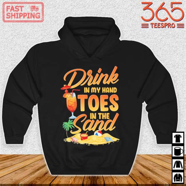 Drink in my hand toes in the sand Hoodie den