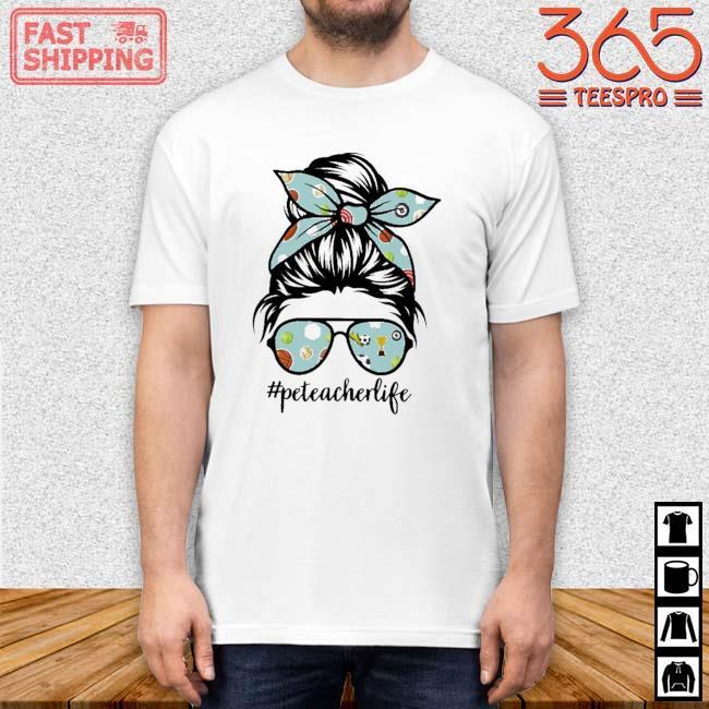 Pe Teacher Messy Bun Life Hair Glasses Phys Ed Shirt