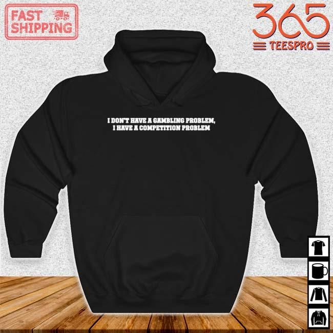 I don't have a gambling problem I have a competition problem Hoodie den