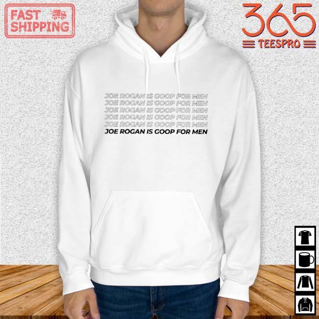 Joe Rogan Is Goop For Men T-Shirt Hoodie trang