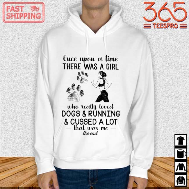 Once upon a time there was a girl who really loved dogs and running and cussed a lot that was Me the end Hoodie trang