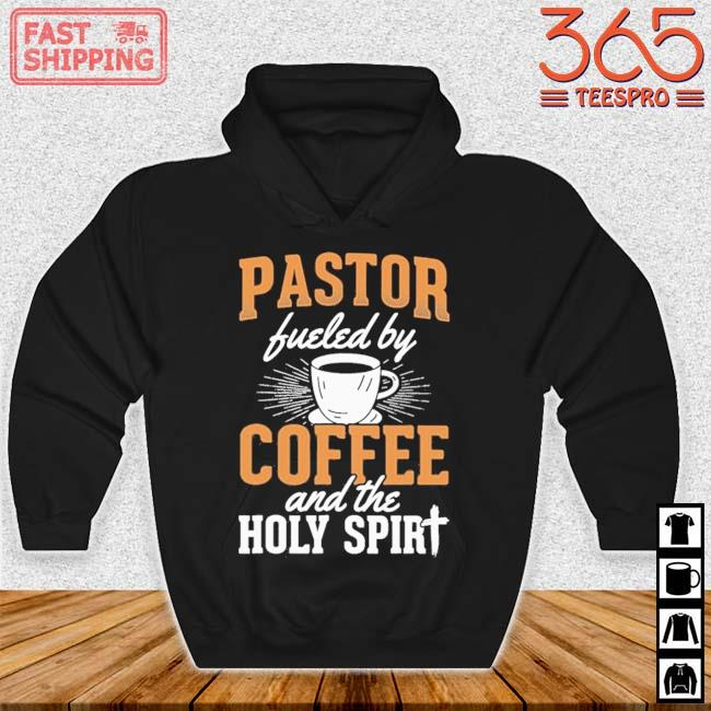 Pastor Fueled By Coffee And The Holy Spirit Shirt Hoodie den