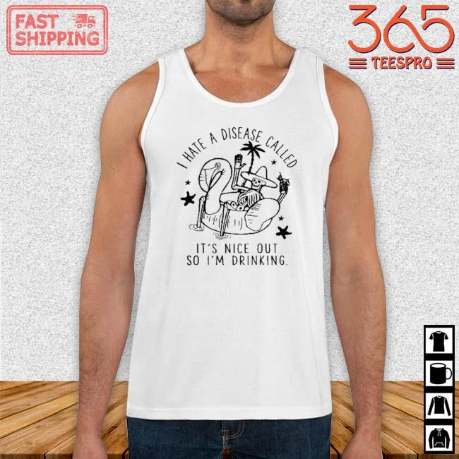 Tropical Skeleton I Have a Disease Called It's Nice Out So I'm Drinking Shirt Tank top trang