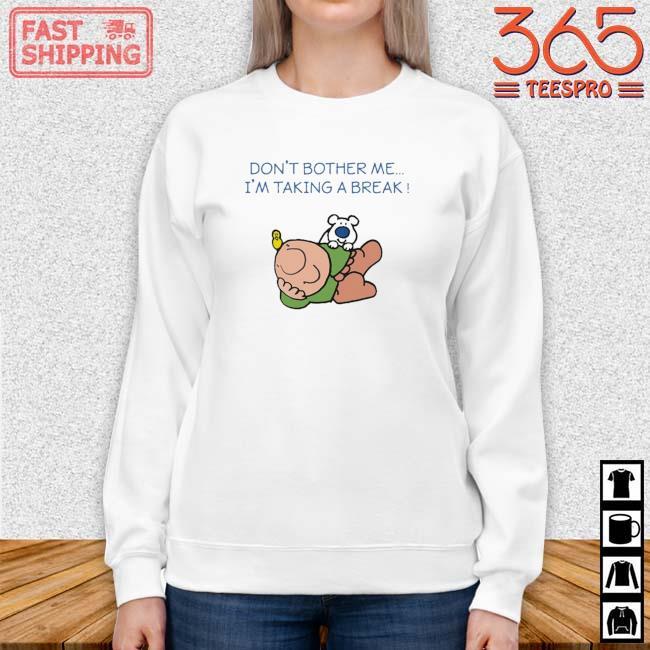 Ziggy Don't Bother Me I'm Taking A Break Shirt Sweater trang