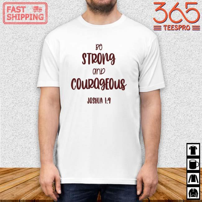 Be strong and courageous joshua shirt