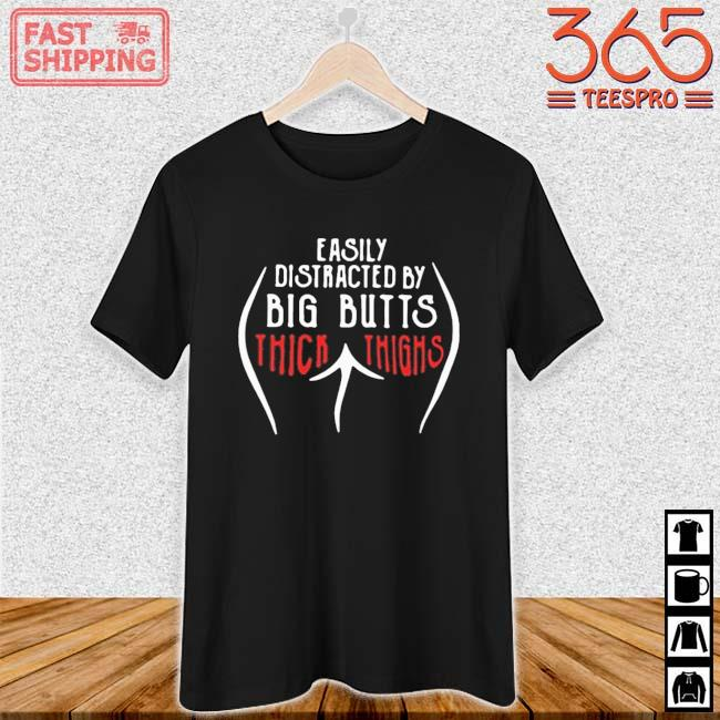 Easily Distracted By Big Butts Thick Thighs Shirt Ladies den