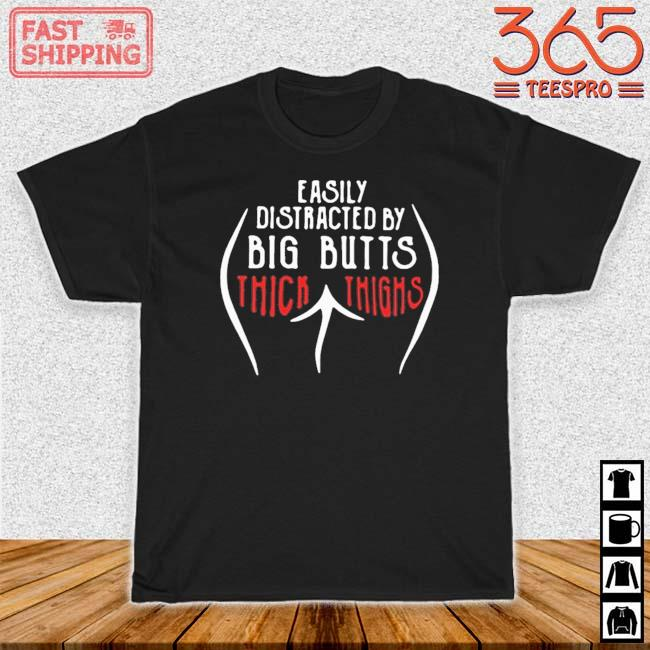 Easily Distracted By Big Butts Thick Thighs Shirt