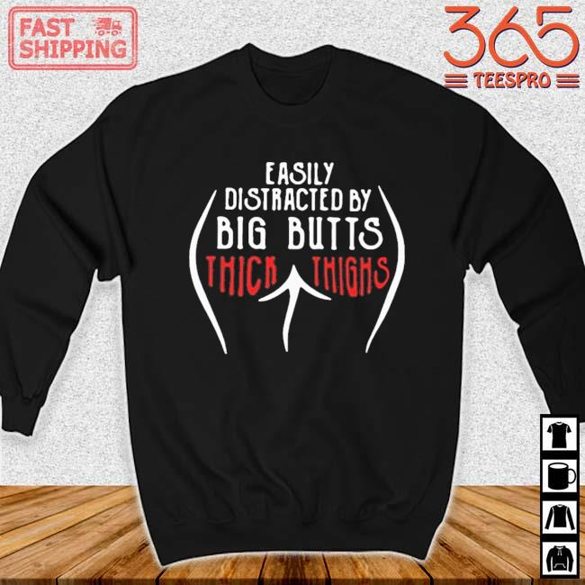 Easily Distracted By Big Butts Thick Thighs Shirt Sweater den