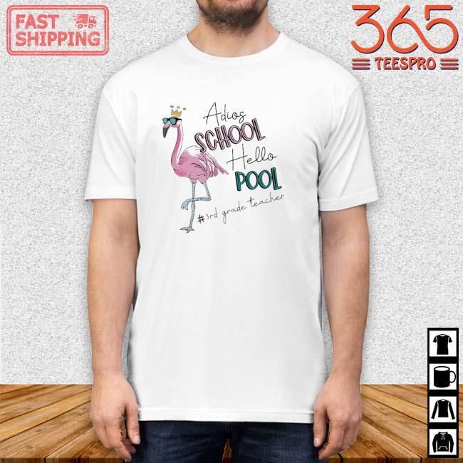 Flamingo adios school hello pool #3rdgradeteacher shirt