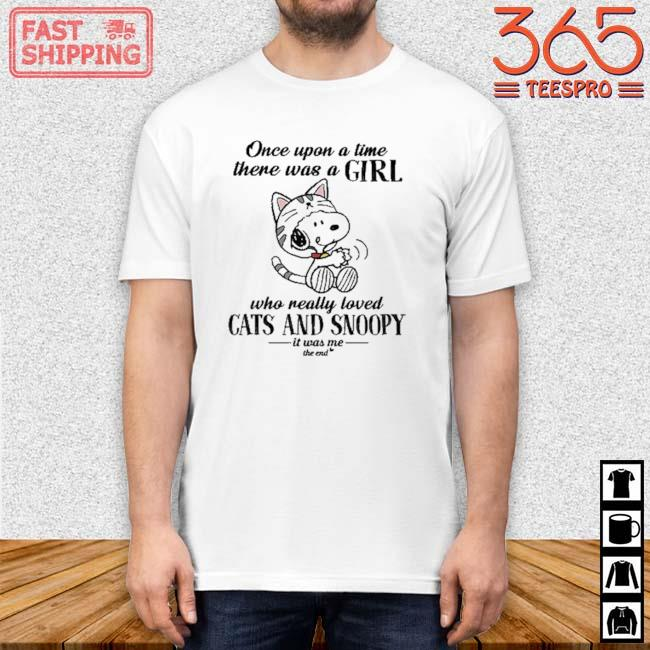 Once upon a time there was a girl who really loved cats and Snoopy it was Me the end shirt