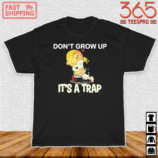 The Peanuts Snoopy and Charlie Brown don't grow up it's a trap shirt