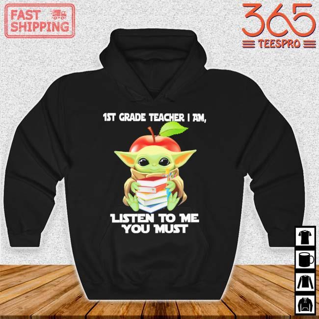 Baby Yoda 1st grade teacher I am listen to Me you must s Hoodie den