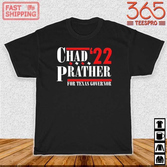 Chad Prather 22 For Texas Governor Shirt