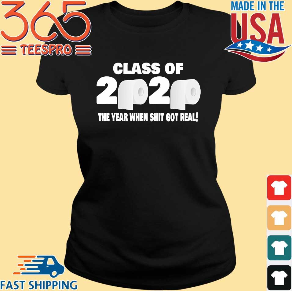 Class of 2020 The Year When Shit Got Real Fun Graduation Tee Shirt Ladies den