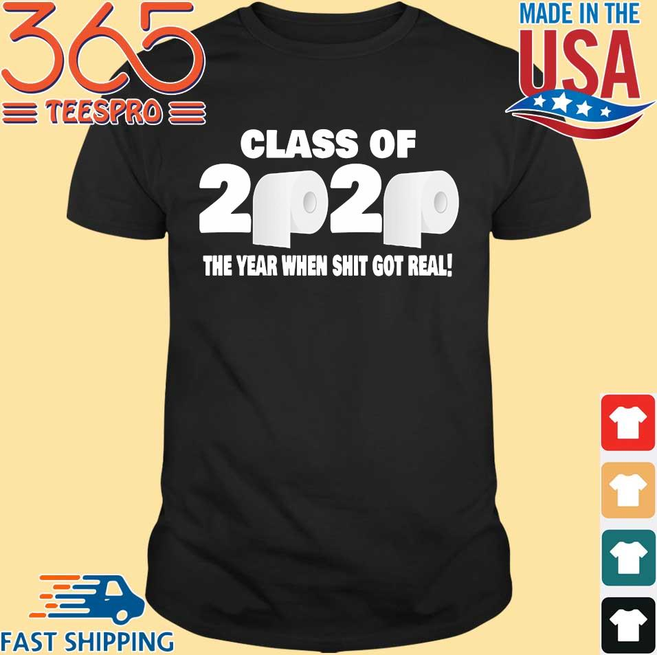 Class of 2020 The Year When Shit Got Real Fun Graduation Tee Shirt