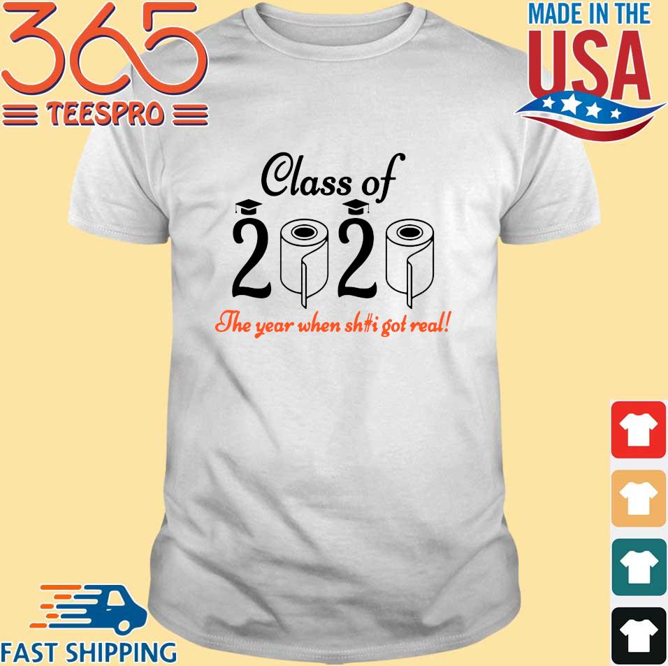 Senior 2020 Shit Getting Real Shirt Class Of 2020 Graduation Senior Funny Quarantine Tee Shirt