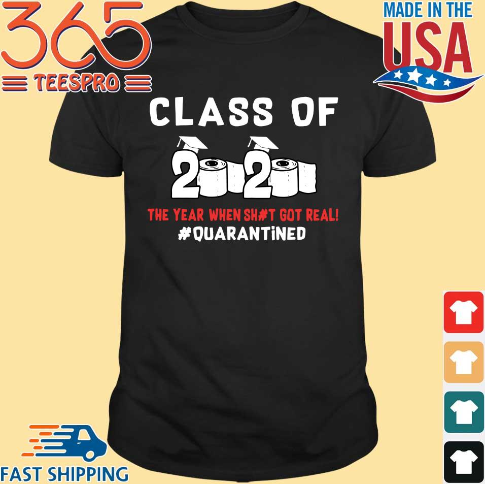 Class Of 2020 The Year When Shit Got Real #quarantined T-shirt