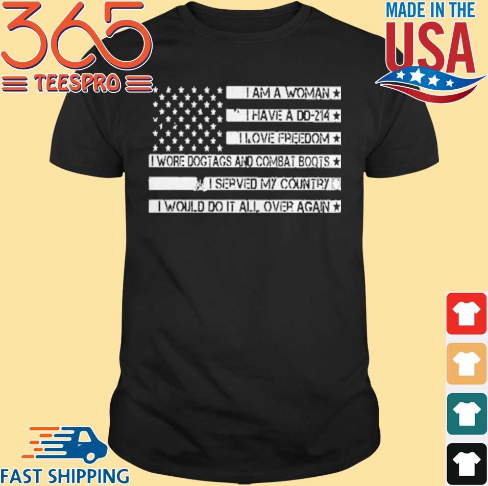 Flag I Am A Woman I Have A Dd214 I Love Freedom I Wore Dog Tags shirt