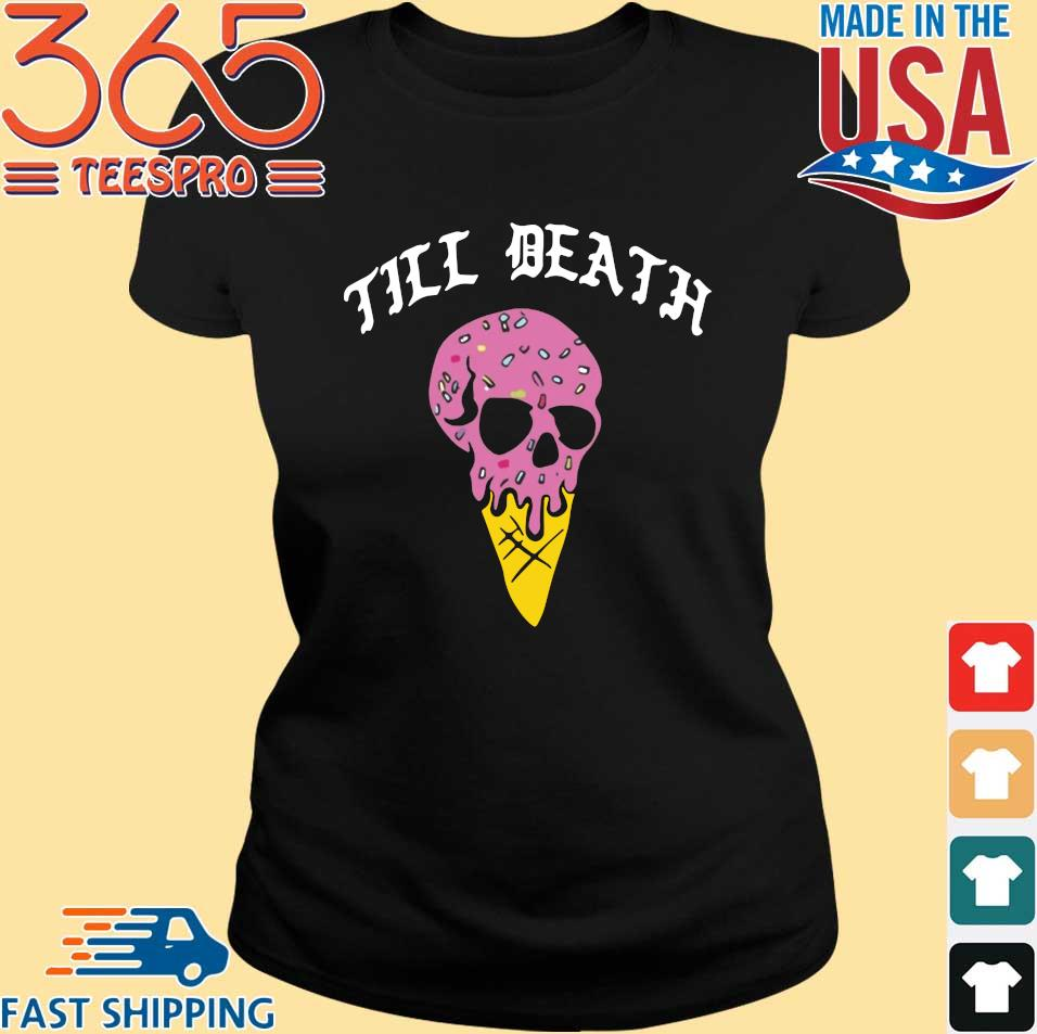 Till Death Ice Cream Skull Shirt Hoodie Sweatshirt For Mens Womens Ladies Kids.