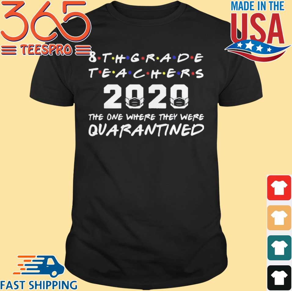 8th Grade Teachers 2020 The One Where They Was Quarantined Social Distancing Shirt