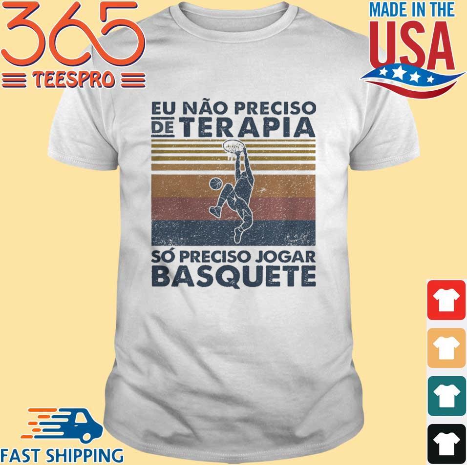 Eu Nao Preciso De Terapia So Preciso Jogar Basquete Volleyball Vintage Shirt