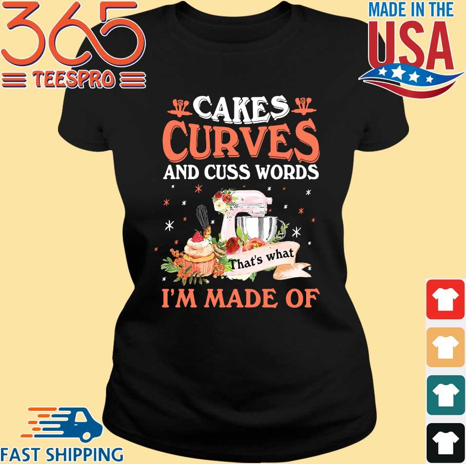 Cakes curves and cuss words thats what i_m made of shirt