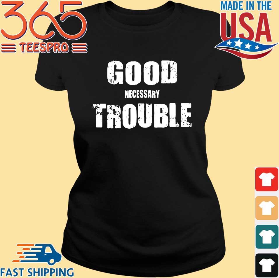 Good necessary trouble tee shirt