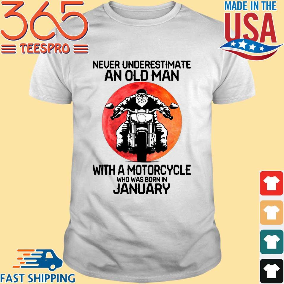 Never Underestimate An Old Man With A Motorcycle Who Was Born In January Shirt