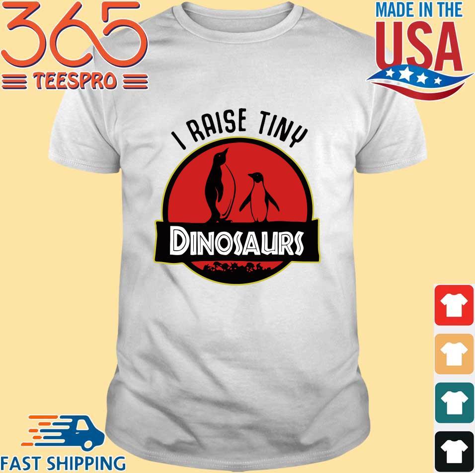 Penguin I raise tiny dinosaurs shirt
