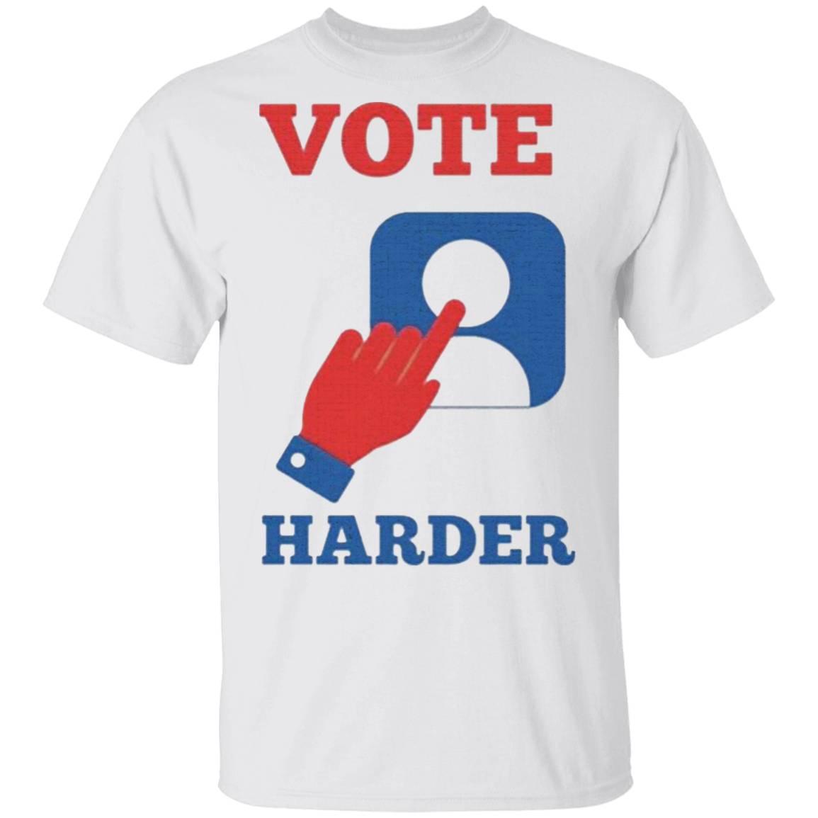 Vote Harder Illustration For Election T-Shirt