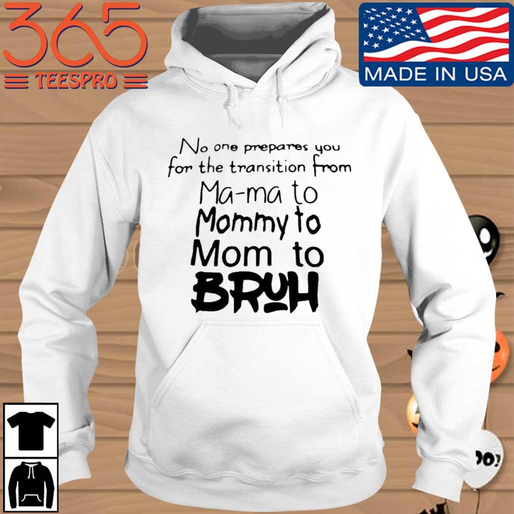 No one prepares you for the transition from mama to mommy to mom to bruh s Hoodie 365 trang
